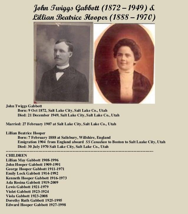 John Twiggs Gabbott (1872 – 1949) & Lillian Beatrice Hooper (1888 – 1970) John Twiggs Gabbott Born: 9 Oct 1872, Salt Lake ...