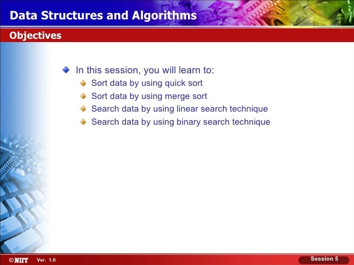 Data Structures and AlgorithmsObjectives                In this session, you will learn to:                   Sort data by...