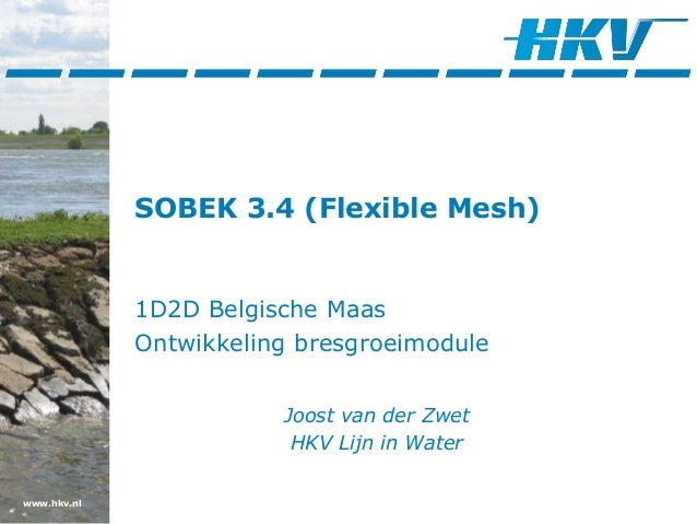 www.hkv.nl SOBEK 3.4 (Flexible Mesh) 1D2D Belgische Maas Ontwikkeling bresgroeimodule Joost van der Zwet HKV Lijn in Water