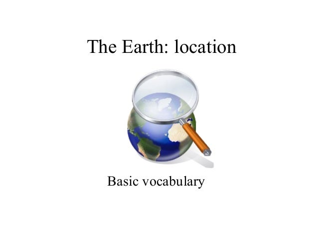 The Earth: location Basic vocabulary
