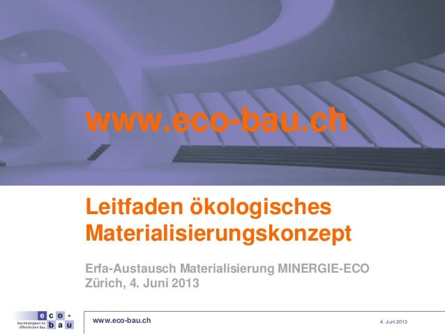 www.eco-bau.ch 4. Juni 2013www.eco-bau.chLeitfaden ökologischesMaterialisierungskonzeptErfa-Austausch Materialisierung MIN...