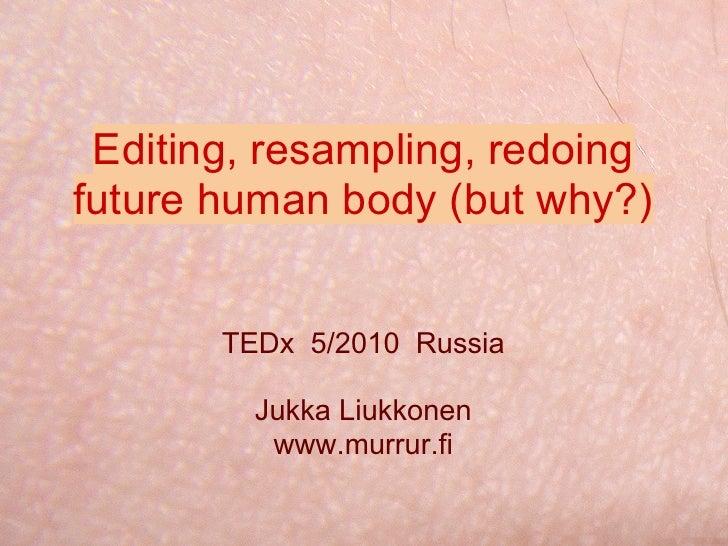 Jukka Liukkonen: Editing Resampling Redoing future Human Body @ TEDx AaltoUniversityOnTracks