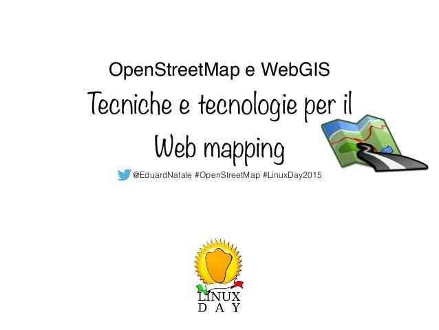 OpenStreetMap e WebGIS Tecniche e tecnologie per il Web mapping @EduardNatale #OpenStreetMap #LinuxDay2015