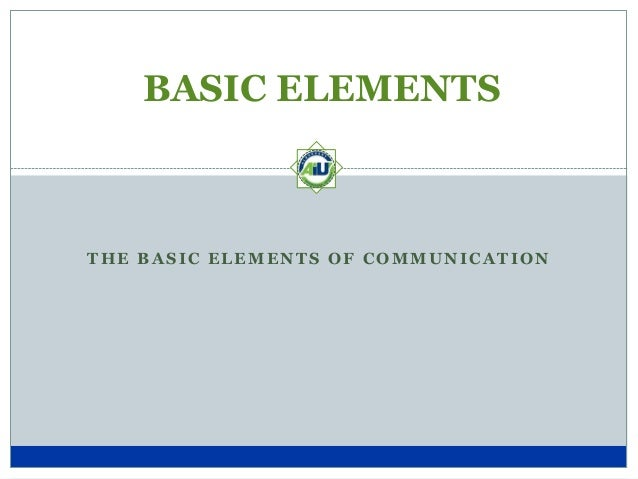 eight elements of communication essay To give an effective speech there are 6 elements you should consider  you can use our essay writing services when in doubt about you ability to tackle an essay, .
