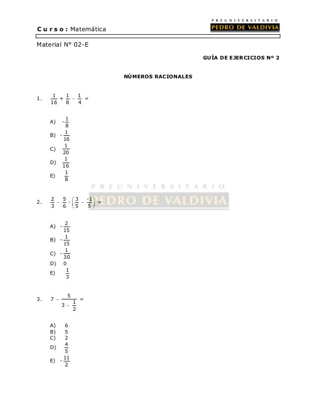 C u r s o : Matemática  Material N° 02-E  GUÍA DE EJERCICIOS Nº 2  NÚMEROS RACIONALES  1. 1 1 1  +   =  16 8 4  A) - 1  8...