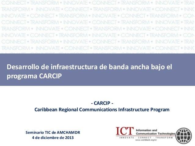 Desarrollo de infraestructura de banda ancha bajo el programa CARCIP  - CARCIP Caribbean Regional Communications Infrastru...