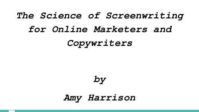 The Science of Screenwriting for Online Marketers and Copywriters by Amy Harrison