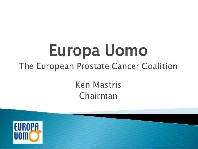 Europa Uomo The European Prostate Cancer Coalition Ken Mastris Chairman
