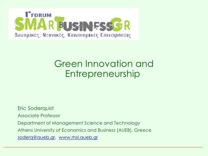 Green Innovation and Entrepreneurship   <ul><li>Eric  Soderquist </li></ul><ul><li>Associate  Professor  </li></ul><ul><li...