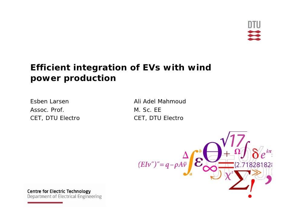 Efficient integration of EVs with wind power production  Esben Larsen         Ali Adel Mahmoud Assoc. Prof.         M. Sc....