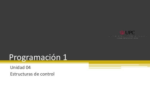 Programación 1 Unidad 04 Estructuras de control