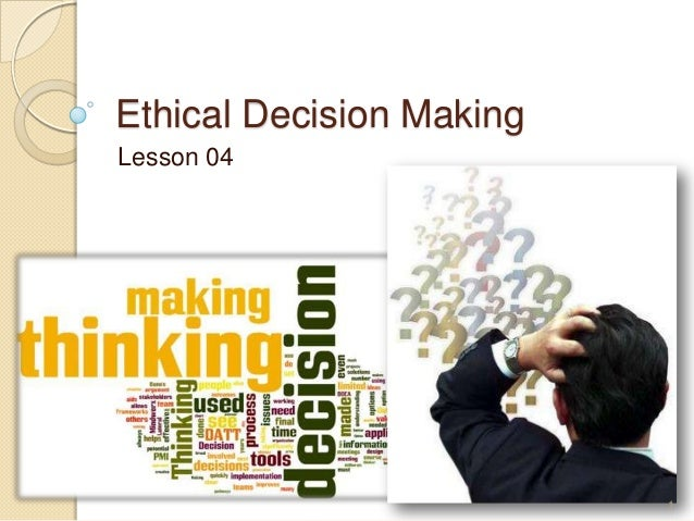 Ethical Decision Making Lesson 04  1