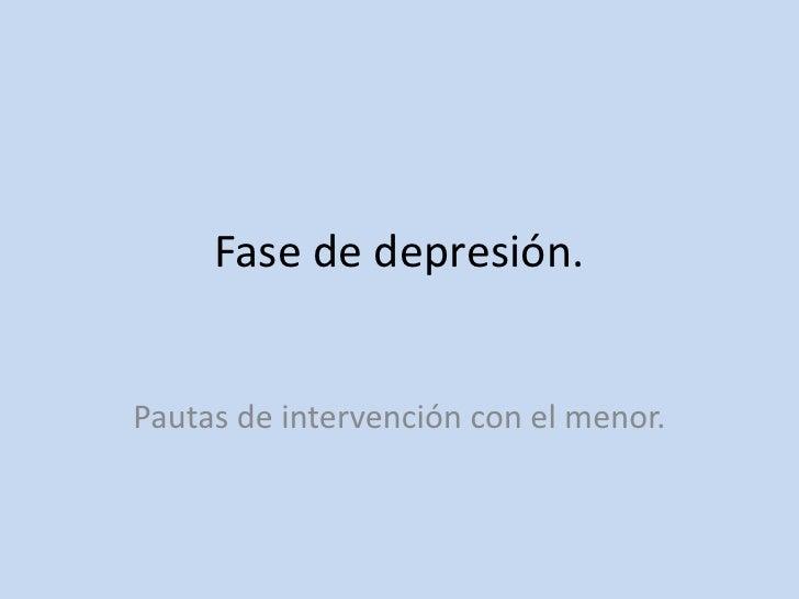 Fase de depresión.<br />Pautas de intervención con el menor. <br />