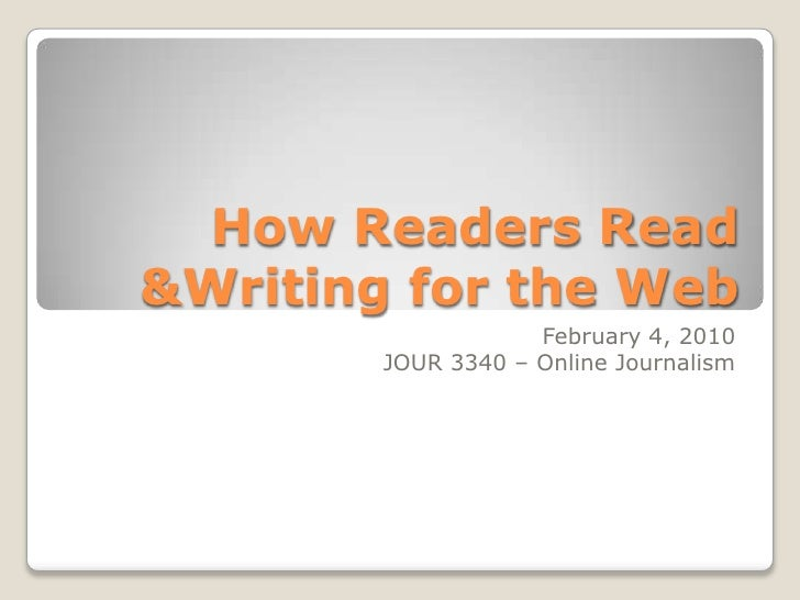 How Readers Read & Writing for the Web<br />February 4, 2010<br />JOUR 3340 – Online Journalism <br />