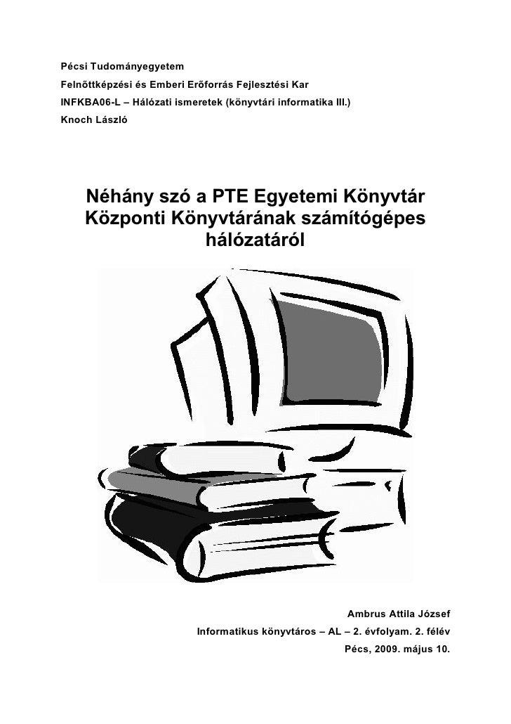 Pécsi Tudományegyetem Felnőttképzési és Emberi Erőforrás Fejlesztési Kar INFKBA06-L – Hálózati ismeretek (könyvtári inform...