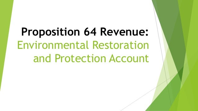 Proposition 64 Revenue: Environmental Restoration and Protection Account