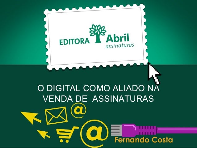 O DIGITAL COMO ALIADO NA VENDA DE ASSINATURAS Fernando Costa