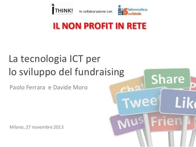 In  collaborazione  con    IL  NON  PROFIT  IN  RETE    La  tecnologia  ICT  per     lo  svilu...