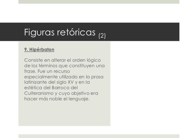Figuras retóricas (2)9. HipérbatonConsiste en alterar el orden lógicode los términos que constituyen unafrase. Fue un recu...