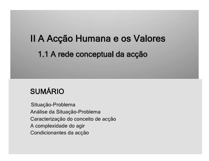 II A Acção Humana e os Valores   1.1 A rede conceptual da acçãoSUMÁRIOSituação-ProblemaAnálise da Situação-ProblemaCaracte...