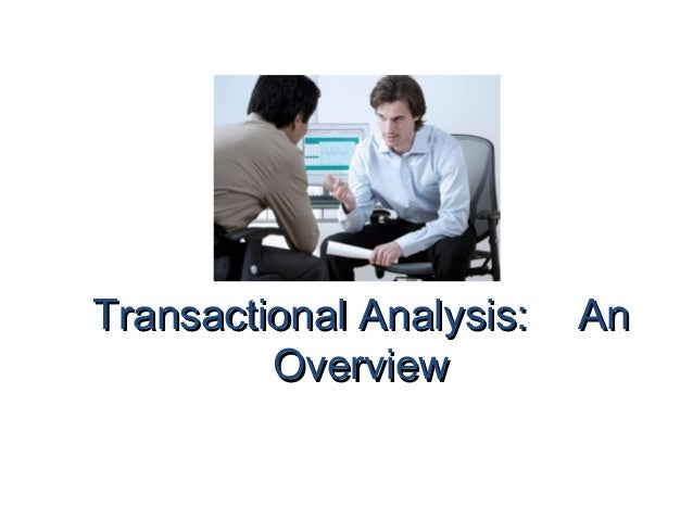 Transactional Analysis:   An         Overview
