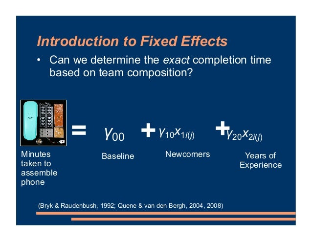Introduction to Fixed Effects = Minutes taken to assemble phone Newcomers + + Years of Experience Baseline • Can we determ...
