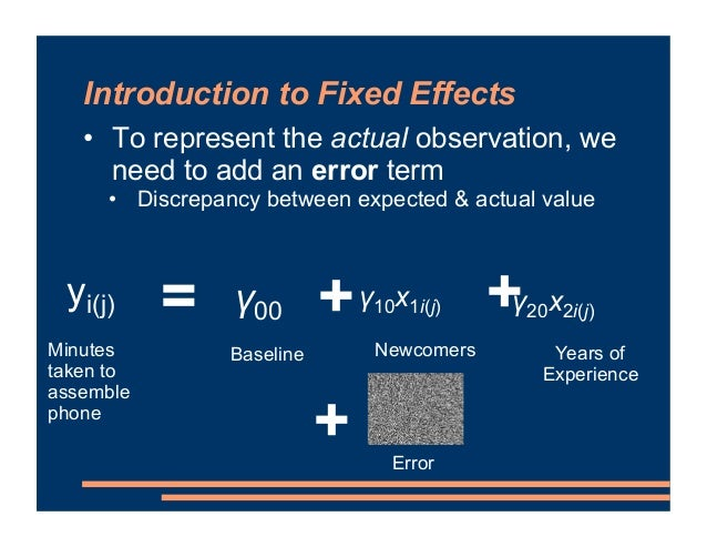 Introduction to Fixed Effects = Minutes taken to assemble phone Newcomers + + Years of Experience Baseline • To represent ...