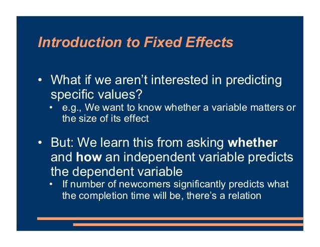 Introduction to Fixed Effects • What if we aren't interested in predicting specific values? • e.g., We want to know whethe...