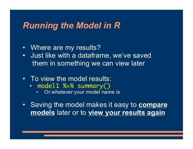 Running the Model in R • Where are my results? • Just like with a dataframe, we've saved them in something we can view lat...