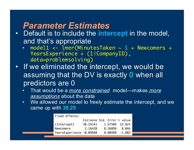 Parameter Estimates • Default is to include the intercept in the model, and that's appropriate • model1 <- lmer(MinutesTak...