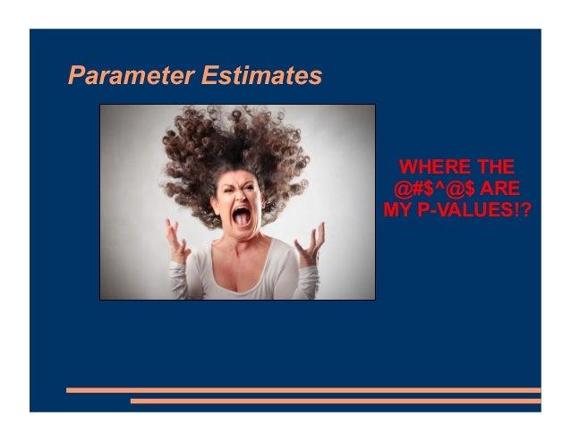 Parameter Estimates WHERE THE @#$^@$ ARE MY P-VALUES!?