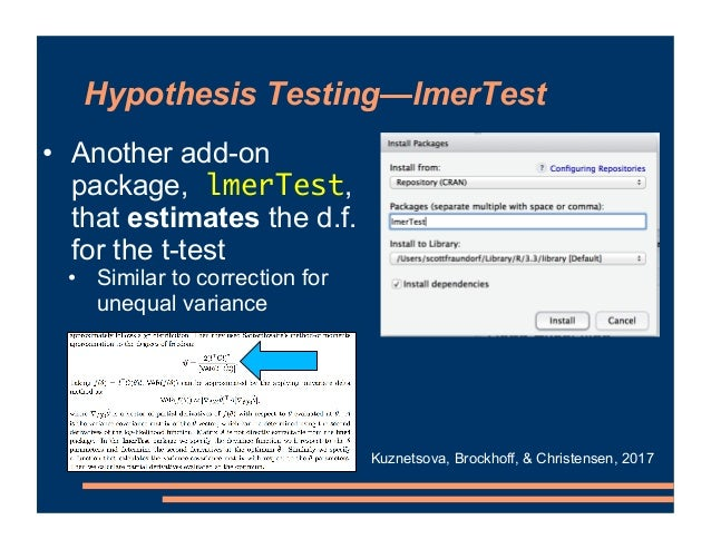 Hypothesis Testing—lmerTest • Another add-on package, lmerTest, that estimates the d.f. for the t-test • Similar to correc...