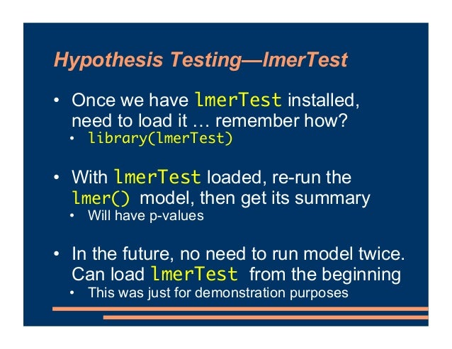 Hypothesis Testing—lmerTest • Once we have lmerTest installed, need to load it … remember how? • library(lmerTest) • With ...