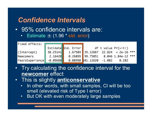Confidence Intervals • 95% confidence intervals are: • Estimate (1.96 * std. error) • Try calculating the confidence inter...