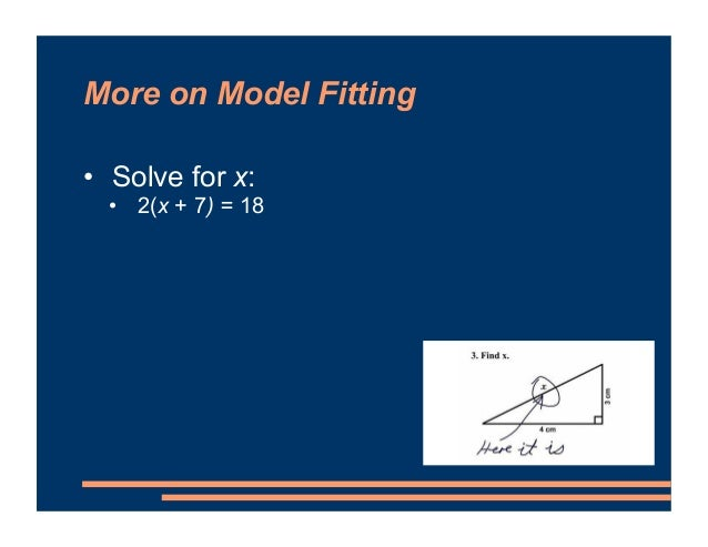 More on Model Fitting • Solve for x: • 2(x + 7) = 18