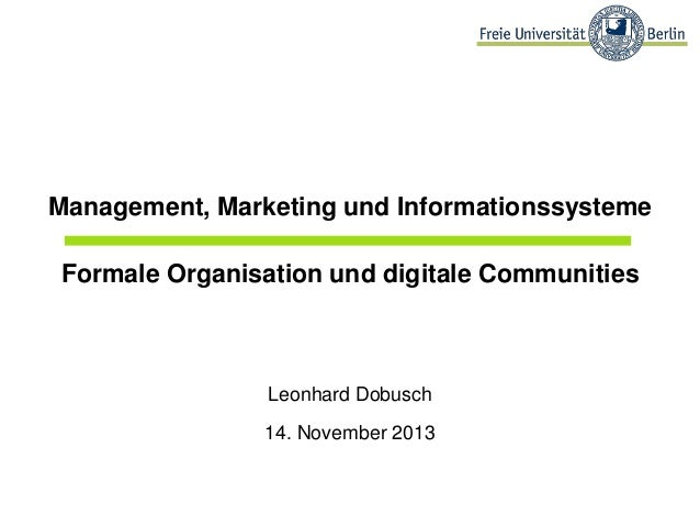 Management, Marketing und Informationssysteme Formale Organisation und digitale Communities  Leonhard Dobusch 14. November...