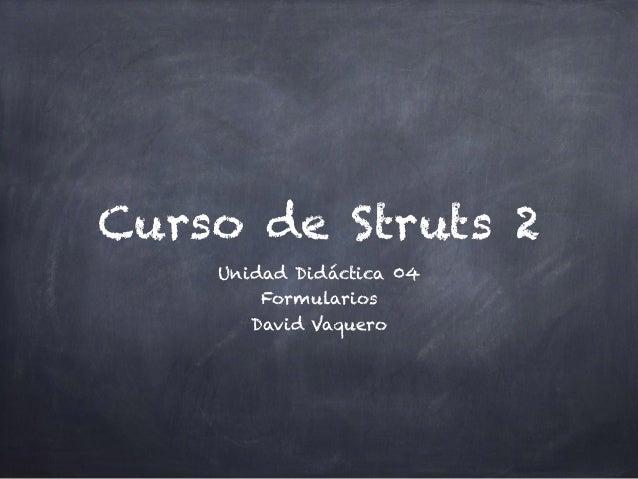Curso de Struts 2 Unidad Didáctica 04 Formularios David Vaquero