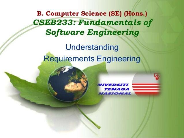 B. Computer Science (SE) (Hons.)  CSEB233: Fundamentals of Software Engineering Understanding Requirements Engineering