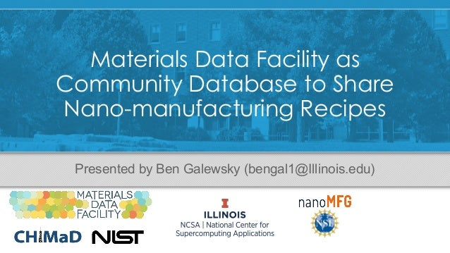 Materials Data Facility as Community Database to Share Nano-manufacturing Recipes Presented by Ben Galewsky (bengal1@Illin...