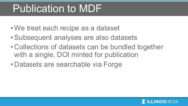 Publication to MDF •We treat each recipe as a dataset •Subsequent analyses are also datasets •Collections of datasets can ...