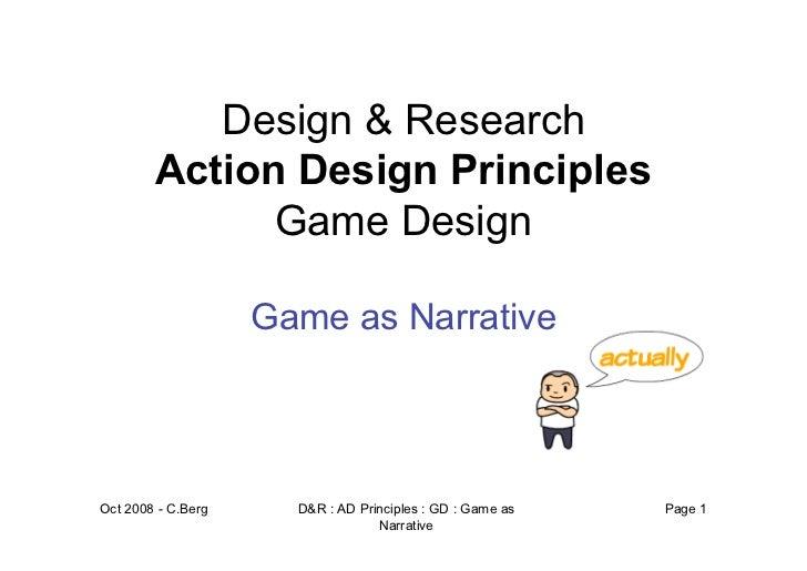 Design & Research        Action Design Principles              Game Design                    Game as NarrativeOct 2008 - ...