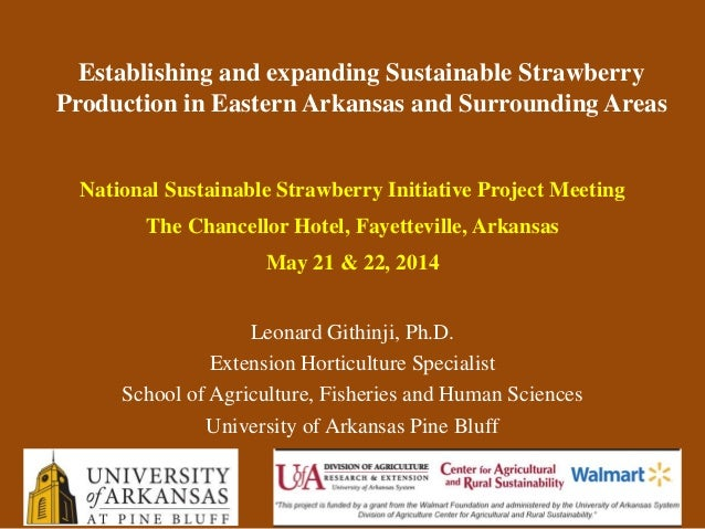 National Sustainable Strawberry Initiative Project Meeting The Chancellor Hotel, Fayetteville, Arkansas May 21 & 22, 2014 ...