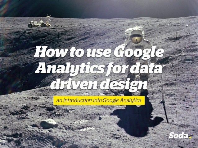 HowtouseGoogle Analyticsfordata drivendesign an introduction into Google Analytics