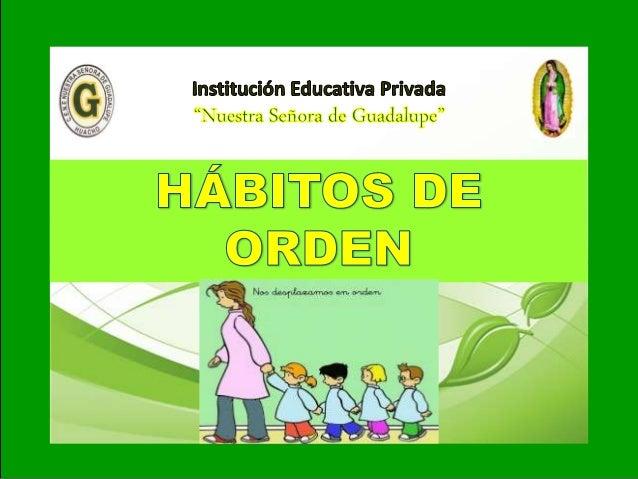 I - Unidad: Tema: HÁBITOS DE ORDEN I.E.P «Nuestra Señora de Guadalupe»