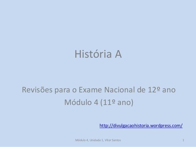 Módulo 4, Unidade 1, Vítor Santos 1 História A Revisões para o Exame Nacional de 12º ano Módulo 4 (11º ano) http://divulga...
