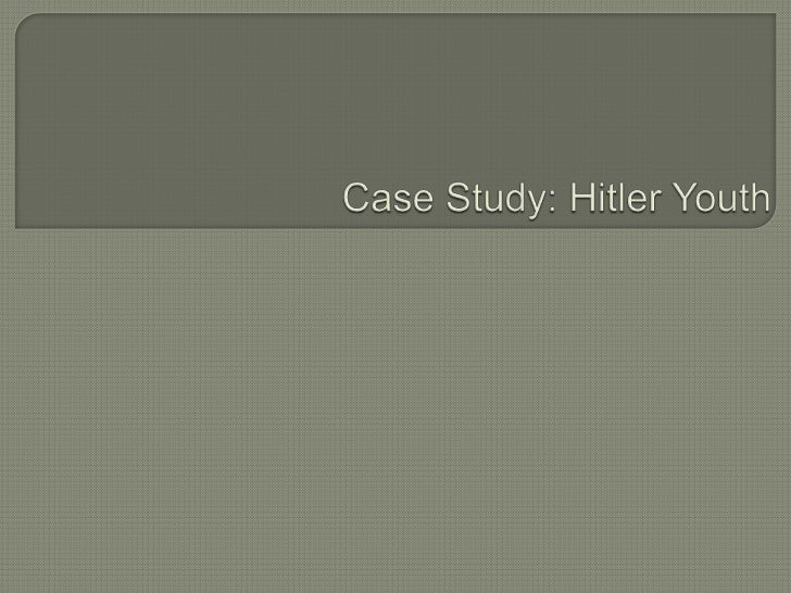Case Study: Hitler Youth<br />