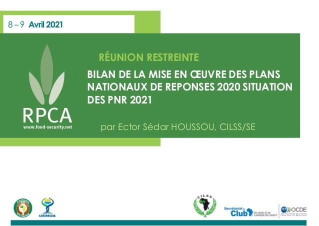 8 – 9 Avril 2021 RÉUNION RESTREINTE BILAN DE LA MISE EN ŒUVRE DES PLANS NATIONAUX DE REPONSES 2020 SITUATION DES PNR 2021 ...