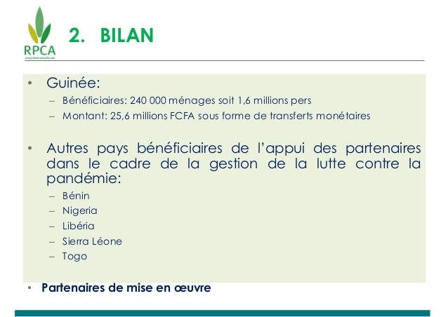 2. BILAN • Guinée: – Bénéficiaires: 240 000 ménages soit 1,6 millions pers – Montant: 25,6 millions FCFA sous forme de tra...