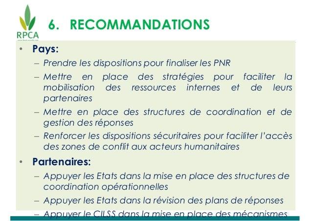 6. RECOMMANDATIONS • Pays: – Prendre les dispositions pour finaliser les PNR – Mettre en place des stratégies pour facilit...