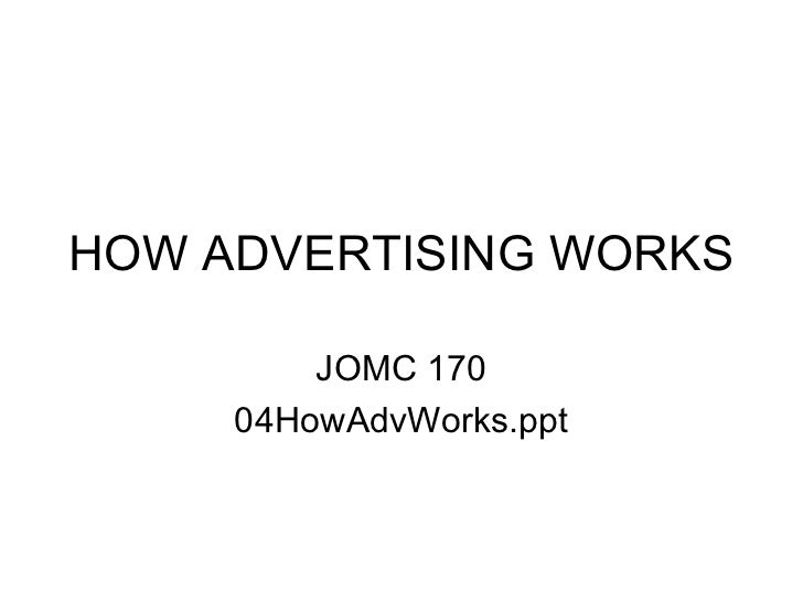 HOW ADVERTISING WORKS         JOMC 170     04HowAdvWorks.ppt